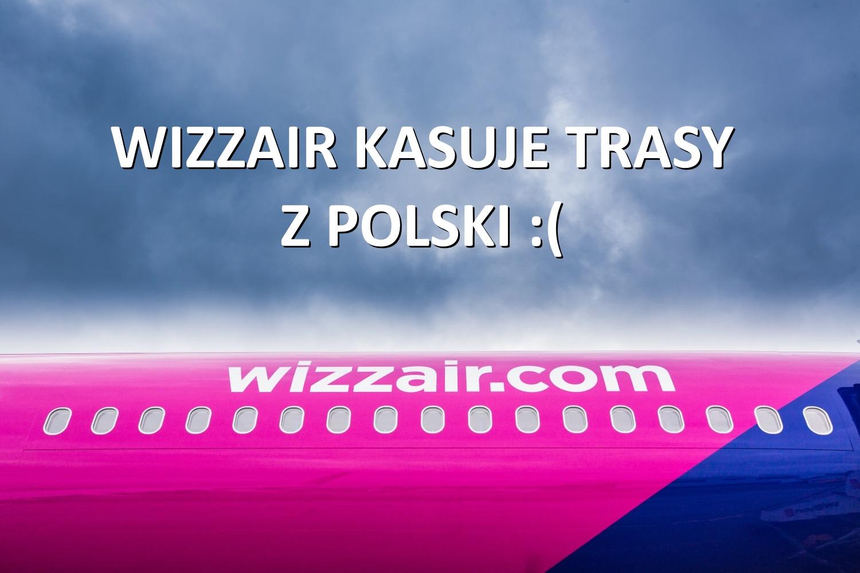 Wizz Air też kasuje! Zniknęło mnóstwo lotów z Polski!