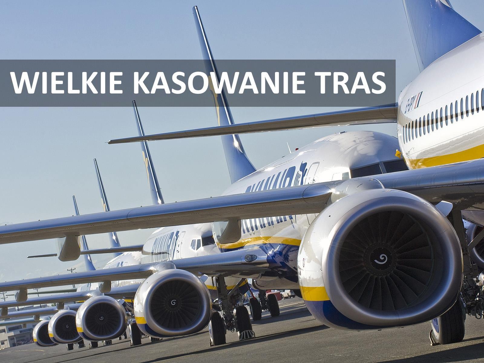 Ryanair: kilkadziesiąt skasowanych tras z Polski (mamy listę!)